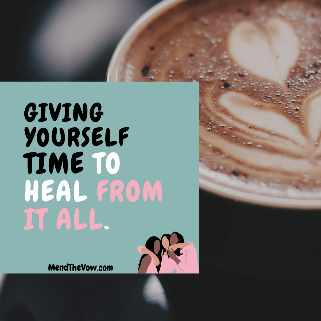 https://mendthevow.com/giving-yourself-time-to-heal-from-it-all/