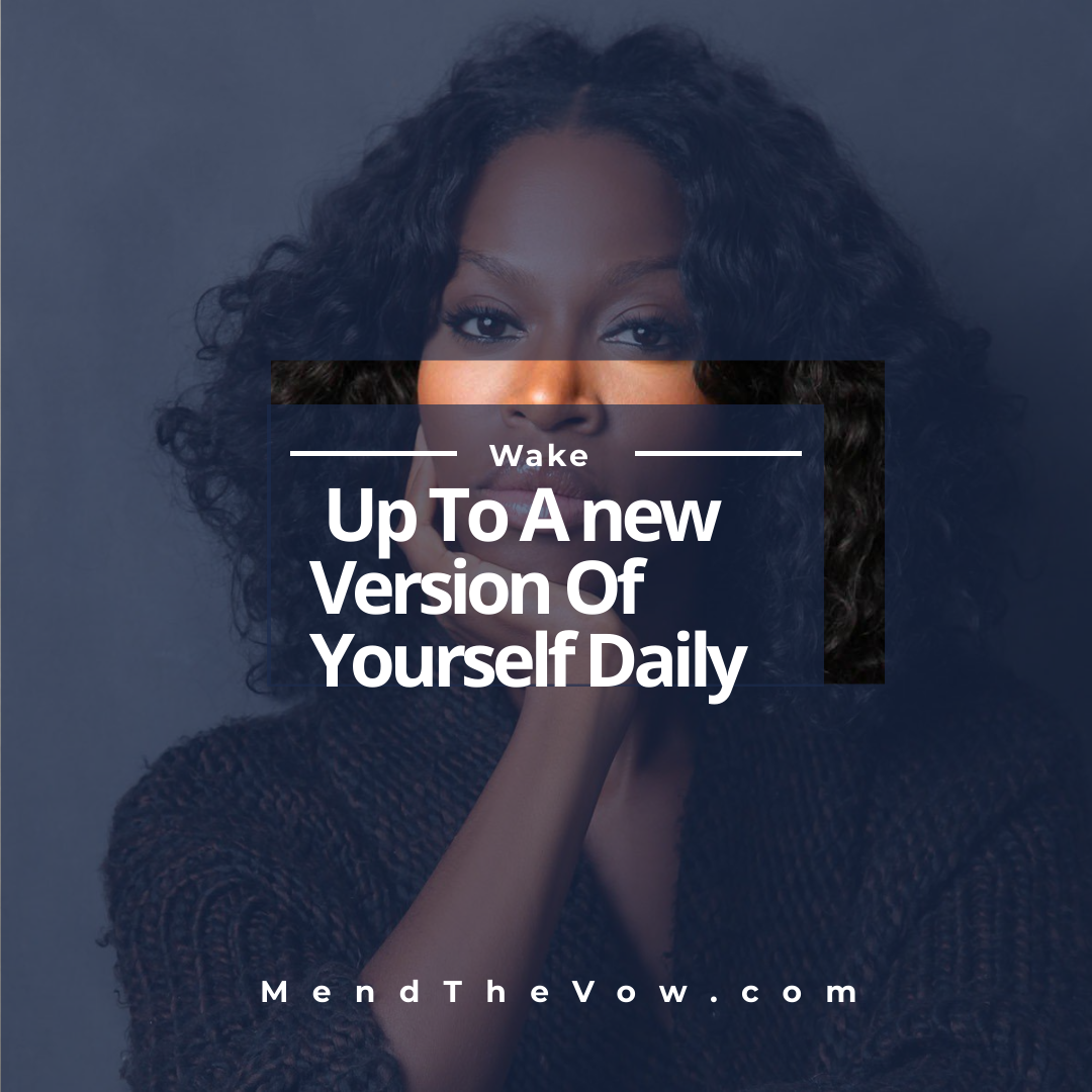 https://mendthevow.com/wake-up-to-a-new-version-of-yourself-daily/