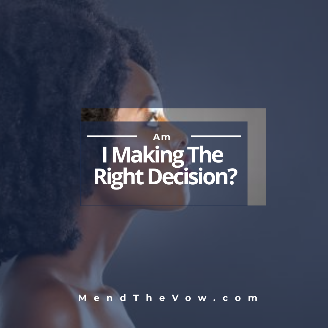 https://mendthevow.com/am-i-making-the-right-decision/